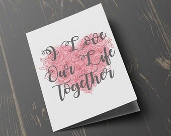 I Love Our Life Together Card, greeting card, valentines day card, card for her, card for him, blank inside