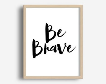 Be Brave Print, Be Brave, Nursery Wall Art, Scandinavian Nursery,Typography Print, Printable Wall Art, Motivational Quote, Digital download