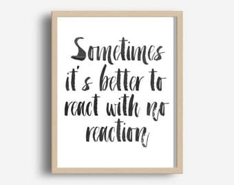 Printable Art, Inspirational Print, Sometimes It's Better To React With No Reaction,Typography Quote, Home Decor, Motivational Poster