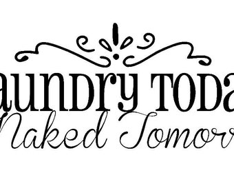Large Laundry Today or Naked Tomorrow Removable Wall Decal