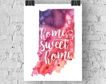 Indiana Home Sweet Home Art Print, IN Watercolor Home Decor Map Print, Giclee State Art, Housewarming Gift, Moving Gift, Hand Lettering