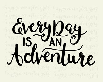 Every day is an adventure, SVG cut file, SVG cutting file, Printable Art, Instant Download