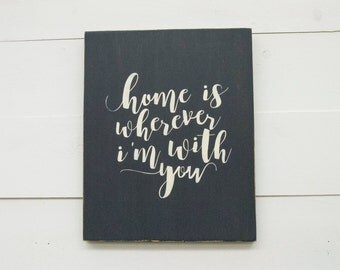 Home Is Wherever I'm With You Wood Sign - Ready to Ship