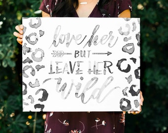 Love Her But Leave Her Wild FREE SHIPPING Handlettered Modern Calligraphy Canvas Print Quote Art Nursery Wall Art Digital Download INCLUDED