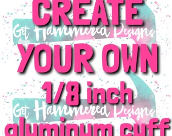 Personalized Custom 1/8 inch aluminum cuff bracelet | custom design | create your own | under 20 | customize