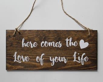 Here Comes The Love of Your Life Sign, Wedding Sign, Rustic Decor, Rustic Wedding, Flower Girl Sign