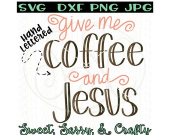 Jesus Svg, Coffee svg, give me Jesus svg, Christian Svg, coffee and Jesus, SVG, DXF, PNG, JpG, cut files for silhouette and cricut.