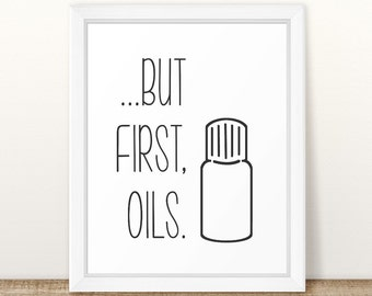 Printable Essential Oil Wall Art, But First Oils, essential oil quote, young living, doterra, essential oil printable, Essential Oil Bottle