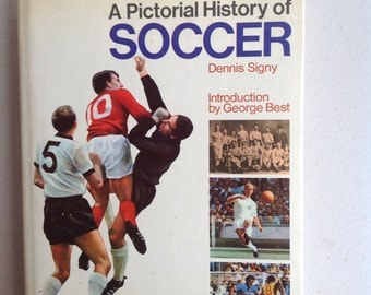 Soccer- A Pictorial History of by Dennis Signy.