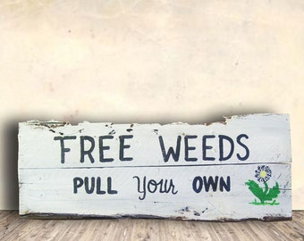 Garden Signs - Whimsical Signs - Shabby Chic Signs - Weed Garden Sign - Free Weeds Sign - Free Weeds Pull Your Own Sign