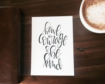 Hand Lettered Print- Have Courage & Be Kind