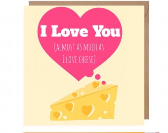 I love you almost as much as cheese • Cheese Card • Funny Cheese Birthday Card • Cheese Card • Love Cheese Card •