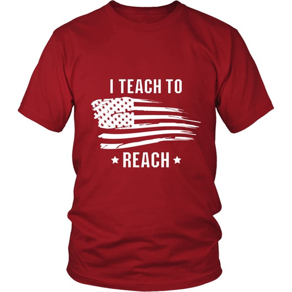 I Teach To Reach Shirts Unisex Shirt Inspirational Quotes Sayings Teacher Shirt Best Gift For Teachers