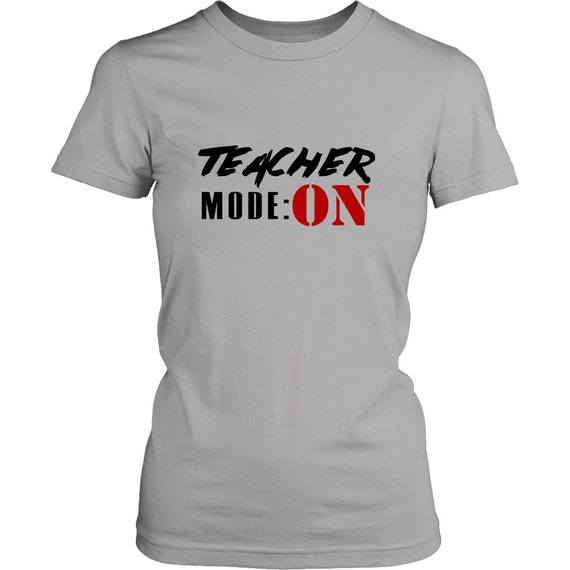 Teacher Mode On Women's Shirt Best Gift For Teacher Best Gift Idea
