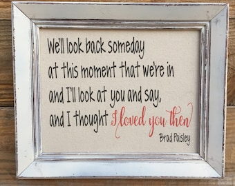 Brad Paisley Lyrics Framed sign,I thought I loved you then,Country song sign,wedding prop,anniversary gift,romantic quote,galllery wall