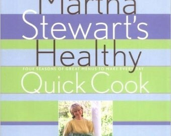 Martha Stewart's Healthy Quick Cook (1ST ed.)