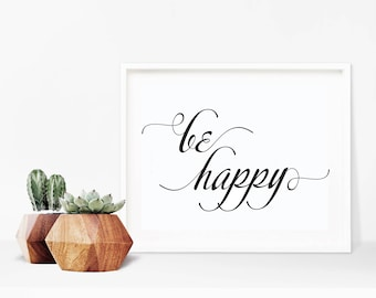 Printable Be Happy Art Digital Print, Typographical Print, Wall Decor, Inspirational Motivational Print 5x7 8x10 11x14