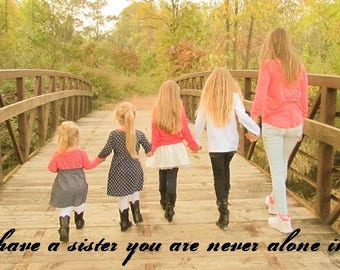 When you are a sister it means you are never alone in the world 22 x 11 Print