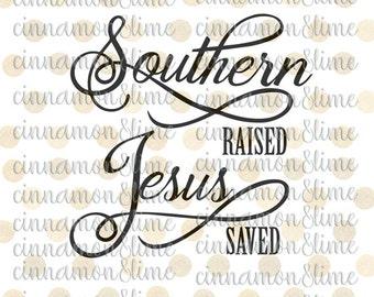 Southern Raised Svg, Southern Svg, Christian Svg, Religious Svg, Jesus Svg, Southern Sayings Svg