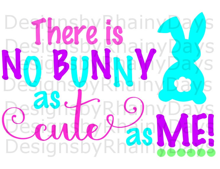 Buy 3 get 1 free! There is no bunny as cute as me cutting file, SVG, DXF, png, Easter girl design, Cute Easter SVG