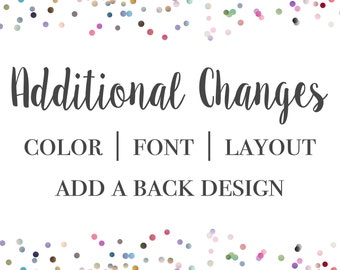 Additional changes to any item in my shop || Color changes || Font changes || Layout changes || Adding a back design