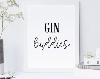 Gin buddies, gin prints, gin quotes,alcohol quotes,alcohol prints, alcohol signs, gin,alcohol lovers, alcohol gifts, friend gifts, gin signs