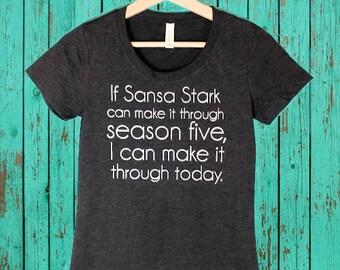 If Sansa Stark Can Make It T-Shirt - Funny Shirt or Tank, Game of Thrones, Sansa Stark, Winter Is Coming