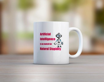 Artificial Intelligence Is No Match For Natural Stupidity Mug