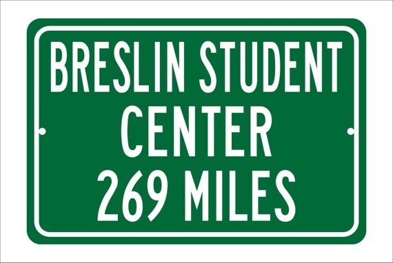 Custom College Highway Distance Sign to Breslin Student Center | Home of the Michigan State Spartans | Spartans Basketball | MSU