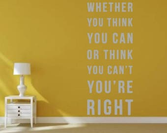 Whether You Think You Can or Think You Can't You're Right Wall Decal, Choose From Many Colours and Sizes