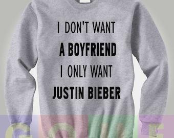 I Don't Want a Boyfriend I Only Want Justin Bieber Sweatshirt Justin Bieber Sweater