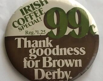 Brown Derby Inc Restaurant Button Irish Coffee Vintage 1979 Thank Goodness