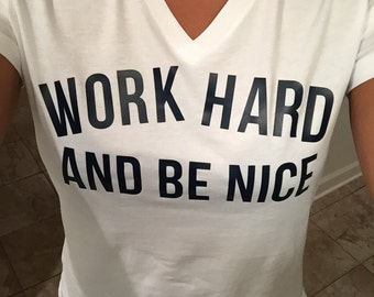 work hard and be nice - casual friday tee