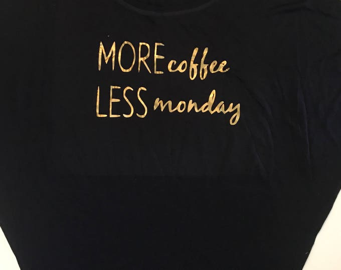 New! More Coffee Less Monday circle tee