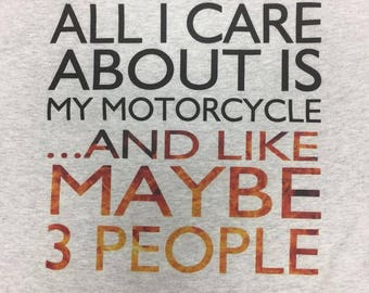 All I Care About is My Motorcycle and Like Maybe 3 People Motorcycle T-Shirt