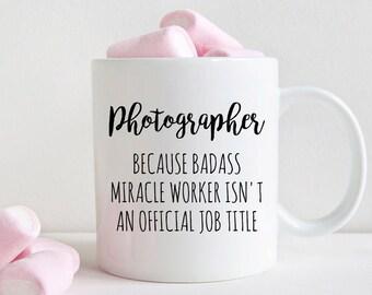 Gift for photographer, photographer mug, Badass miracle worker official job title, graduation (M415)