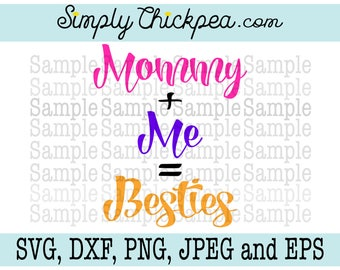 SVG, JPEG, Dxf, cutting file, and Eps - Mommy Plus Me Equals Besties - BFF - Silhouette Cameo - Cricut - Iron