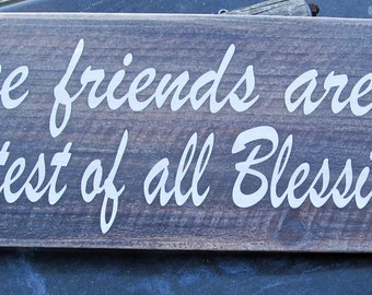 "Rustic Wood Sign ""True Friends are the Greatest of all Blessing"" It's a Great Gift, Let the Special Person Know It!"