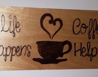 Life Happens, Coffee helps sign- Rustic kitchen sign- Handmade sign - Kitchen Decor- Sayings and Quotes - Wood Burned - Gift - Housewarming