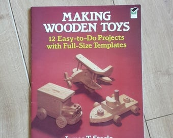 Making Wooden Toys 12 Easy-to-do Projects with Full-Size Templates by James T. Stasio, Wooden Toy Templates, How to MakeWooden Toys
