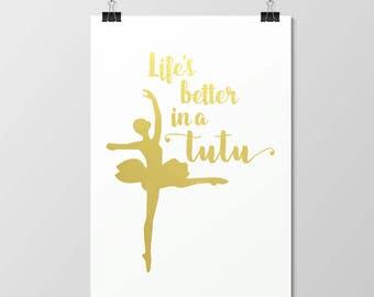Life's Better in a Tutu // Foil Print // Gold // Real // Handmade // Poster // Wall Art // Decor // Ballerina // Ballet // Tutu // Dance