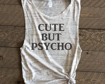cute but psycho, psycho shirt, cute psycho shirt, cute but psycho tshirt,tumblr saying, tumblr,tumblr shirt,muscle tank,muscle tee,