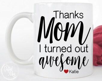 Personalized Mug for Mom, Mom Mug, Thanks Mom I Turned Out Awesome Mug, Mom Christmas Gift, Thanks Mom Mug, Gift for Mom, Mom Coffee Mug