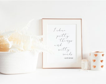 """Modern Calligraphy Printable """"I adore pretty things and witty words"""" - Kate Spade quote"""