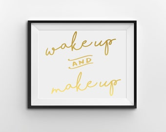 """Real Gold Foil Print, """"Wake Up And Make Up"""", Gold Office Decor, Gold Home Decor, Gold Bedroom Decor, Inspirational Print"""