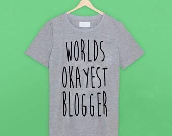Worlds Okayest Blogger T Shirt