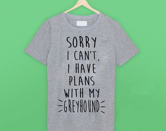 I Have Plans Greyhound T Shirt