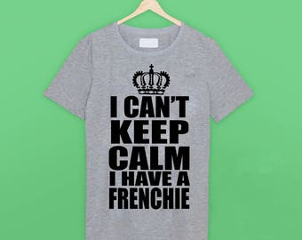I Can't Keep Calm 'Frenchie' T Shirt