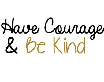 Have COURAGE & Be KIND; CINDERELLA, Quality Vinyl Decal; Disney Decal, Disney Yeti Decal, Disney Car Decal, Fast Shipping!