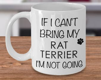 If I Can't Bring My Rat Terrier I'm Not Going Funny Rat Terrier Coffee Mug Cute Rat Terrier Gift